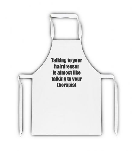 Talking To Your Hairdresser Is Like Talking To Your Therapist White Adult Apron